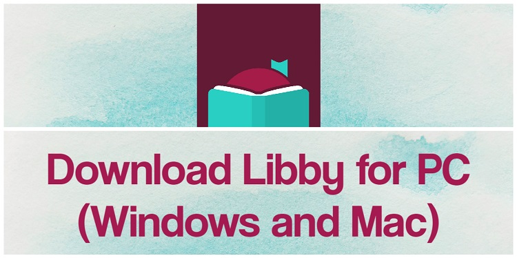 Libby 4.0.1 for PCApplication {Windows 7/10 /Laptop/  Mac} Full Download