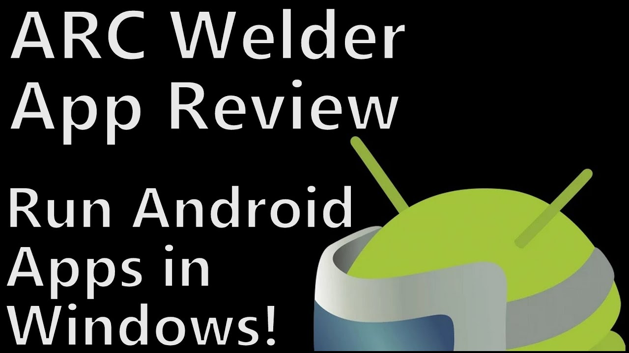 ARC Welder On PC For Easy Android