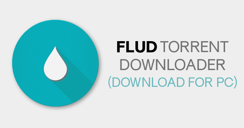Flud For PC Windows 10, 7, 8.1 / 8, XP MAC OS  Full Free Download