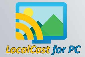 LocalCast For PC